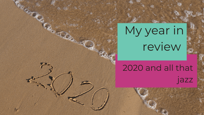 My year in review – 2020 and all that jazz
